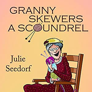 Granny Skewers a Scoundrel Audiobook