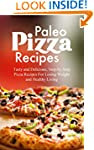 Paleo Pizza Recipes: Tasty and Delici...