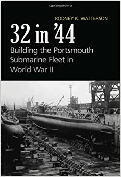 32 in '44: Building the Portsmouth Submarine Fleet in World War II by Rodney K. Watterson