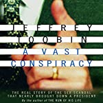A Vast Conspiracy: The Real Story of the Sex Scandal That Nearly Brought Down a President | Jeffrey Toobin