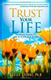 Trust Your Life: Forgive Yourself and Go After Your Dreams