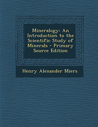 Mineralogy: An Introduction to the Scientific Study of Minerals