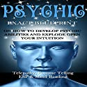 Psychic: Exact Blueprint on How to Develop Psychic Abilities and Explode Open Your Intuition Audiobook by John Marsh Narrated by Jackie Marie
