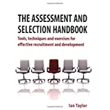 The Assessment and Selection Handbook: Tools, Techniques and Exercises for Effective Recruitment and Developmentby Ian Taylor
