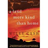 A Land More Kind Than Home: A Novel ~ Wiley Cash