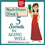 Nutrition Diva's 5 Secrets for Aging Well | Monica Reinagel