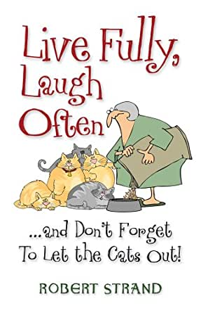 Com live fully laugh often and don t forget to let the cats out