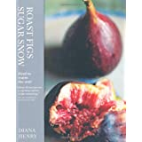 Roast Figs, Sugar Snow: Winter Food to Warm the Soulby Diana Henry