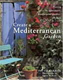 img - for Create a Mediterranean Garden: Planting a Low-maintenance, Drought-proof Paradise Anywhere by Pattie Barron (Illustrated, 1 Apr 1999) Hardcover book / textbook / text book