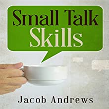 Small Talk Skills: Building Successful Relationships Effortlessly (       UNABRIDGED) by Jacob Andrews Narrated by Dave Wright