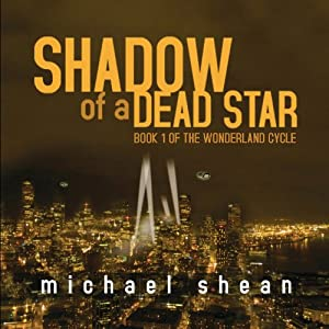 Shadow of a Dead Star: The Wonderland Cycle | [Michael Shean]