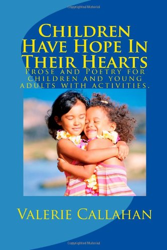 Children Have Hope In Their Hearts: Prose and Poetry for children and young adults with activities.: Volume 1