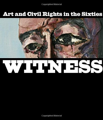 Witness Art and Civil Rights in the Sixties /Anglais