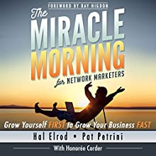 The Miracle Morning for Network Marketers: Grow Yourself First to Grow Your Business Fast Audiobook by Hal Elrod, Pat Petrini, Honoree Corder Narrated by Rob Actis