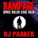 Rampage: Spree Killer Case Files Audiobook by RJ Parker Narrated by Beth MacEwan