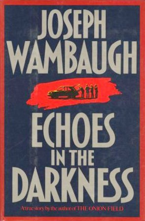 Echoes in the Darkness, JOSEPH WAMBAUGH