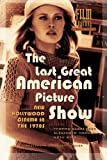 The Last Great American Picture Show: New Hollywood Cinema in the 1970s (Film Culture in Transition)