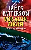 Vor aller Augen: Thriller: Ein Alex-Cross-Roman zum besten Preis