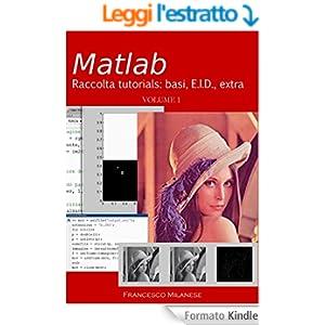 MATLAB tutorials - Volume 1: basi, e.i.d., extra