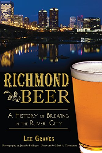 Richmond Beer: A History of Brewing in the River City (American Palate) by Lee Graves