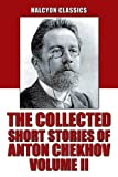 Image of The Collected Short Stories of Anton Chekhov Volume II: 109 Short Stories (Unexpurgated Edition) (Halcyon Classics)
