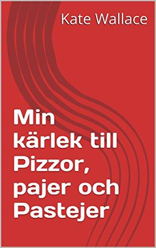 Min kärlek till Pizzor, pajer och Pastejer (Swedish Edition) by Kate Wallace