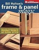 Bill Hylton's Frame & Panel Magic (Popular Woodworking)