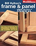 img - for Bill Hylton's Frame & Panel Magic (Popular Woodworking) book / textbook / text book