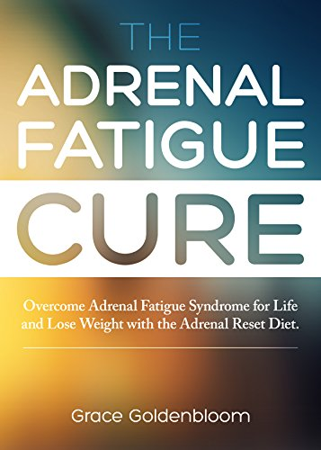 Adrenal Fatigue: Adrenal Fatigue Syndrome: Overcome Adrenal Fatigue Syndrome For Life and Lose Weight with the Adrenal Reset Diet (Adrenal Reset, Stress ... (Exhaustion, Stress and Burnout Solutions) PDF