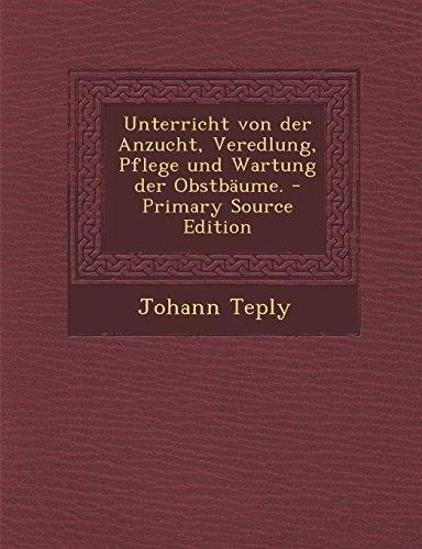 unterricht-von-der-anzucht-veredlung-pflege-und-wartung-der-obstbaume-primary-source-edition