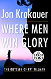 Where Men Win Glory: The Odyssey of Pat Tillman (Random House Large Print)