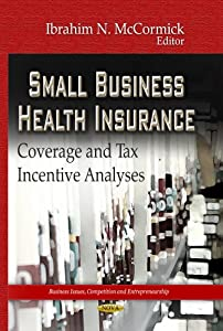 Downloads Small Business Health Insurance: Coverage and Tax Incentive Analyses (Business Issues, Competition and Entrepreneurship) e-book