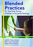 Blended practices for teaching young children in inclusive settings /