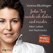 Jeden Tag wurde ich dicker und müder: Mein Leben mit Hashimoto (       gekürzt) von Vanessa Blumhagen Gesprochen von: Vanessa Blumhagen