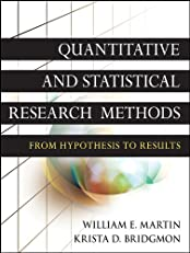 Quantitative and Statistical Research Methods: From Hypothesis to Results (Research Methods for the Social Sciences)