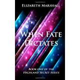 "When Fate Dictates: Book One of the ""Highland Secret Series"": 1by Ms Elizabeth Marshall"