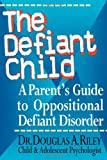 The Defiant Child: A Parents Guide to Oppositional Defiant Disorder