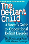 The Defiant Child: A Parent's Guide t...