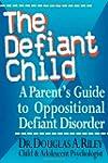 The Defiant Child: A Parent's Guide t...