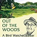 Out of the Woods: A Bird Watcher's Year (       UNABRIDGED) by Ora E. Anderson Narrated by David L. Stanley