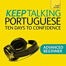 Keep Talking Portuguese: Ten Days to Confidence (       UNABRIDGED) by Sue Tyson-Ward Narrated by Teach Yourself Languages