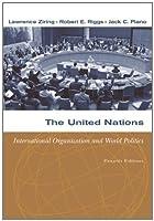 The United Nations International Organization and World by Ziring