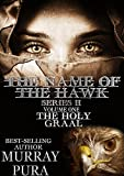 The Name Of The Hawk Series II - Volume 1 - The Holy Graal