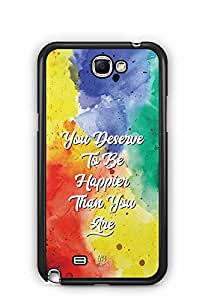 YuBingo You Deserve to be Happier than you are Designer Mobile Case Back Cover for Samsung Galaxy Note 2