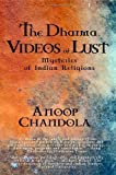 img - for The Dharma Videos of Lust: Mysteries of Indian Religions by Chandola, Anoop (2008) Paperback book / textbook / text book