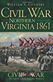9781609493523: Civil War Northern Virginia 1861 (The History Press) (Civil War Sesquicentennial)