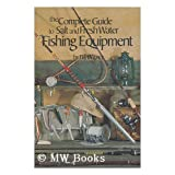 The Complete Guide to Salt and Fresh Water Fishing Equipment / by Bill Wisner