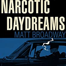 Narcotic Daydreams Audiobook by Matt Broadway Narrated by Rhett Samuel Price
