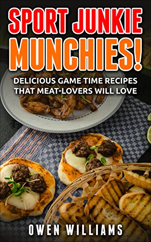 Sport Junkie Munchies: Delicious High Protein Game Time Recipes,Meat-lovers will love, Easy-to-make finger food, Family Comfort Foods, (Simple Yet Delicious) by Owen Williams