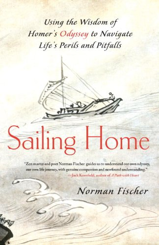 Sailing Home: Using the Wisdom of Homers Odyssey to Navigate Life